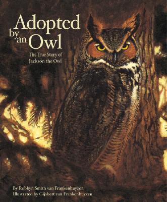 Adopted by an Owl By Frankenhuyzen, Gijsbert Van/ Frankenhuyzen, Robbyn Smith Van/ Frankenhuyzen, Gijsbert Van (ILT)